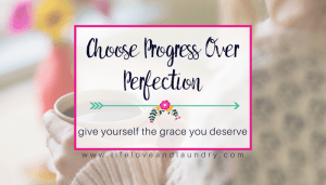Choose Progress Over Perfection